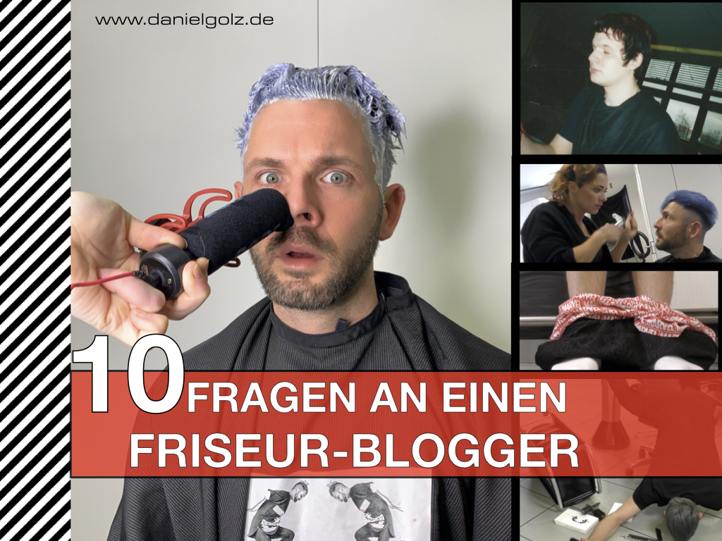10 fiese Fragen an Daniel Golz Friseur-Blogger